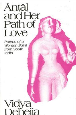 Image for Antal and Her Path of Love: Poems of a Woman Saint from South India (SUNY series in Hindu Studies)