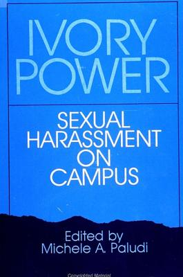 Image for Ivory Power: Sexual Harassment on Campus (SUNY series, The Psychology of Women)