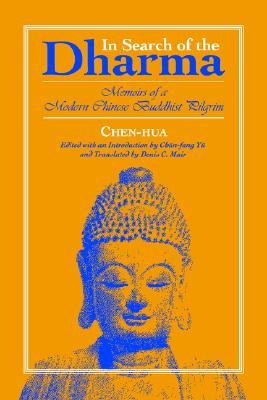 In Search of the Dharma: Memoirs of a Modern Chinese Buddhist Pilgrim (SUNY Series in Buddhist Studies) (Suny Series, Buddhist Studies), Chen-Hua, Chen-Hua