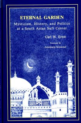 Image for Eternal Garden: Mysticism, History, and Politics at a South Asian Sufi Center (SUNY series in Muslim Spirituality in South Asia)