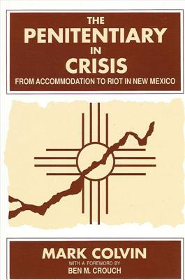 Image for The Penitentiary in Crisis: From Accommodation to Riot in New Mexico (SUNY series in Deviance and Social Control)