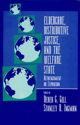 Image for Eldercare, Distributive Justice, and the Welfare State: Retrenchment or Expansion (S.U.N.Y. Series in the Political Economy of Health Care)