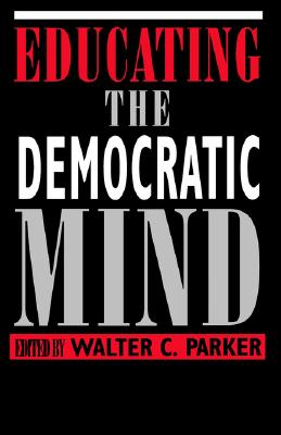 Educating the Democratic Mind (Suny Series, Democracy and Education) (Suny Series, Democracy & Education)