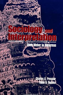 Image for Sociology and Interpretation: From Weber to Habermas
