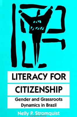 Image for Literacy for Citizenship: Gender and Grassroots Dynamics in Brazil (SUNY series, Literacy, Culture, and Learning: Theory and Practice)