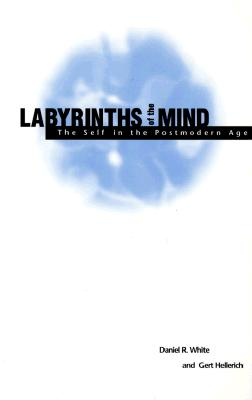 Image for Labyrinths of the Mind: The Self in the Postmodern Age (SUNY series in Postmodern Culture)