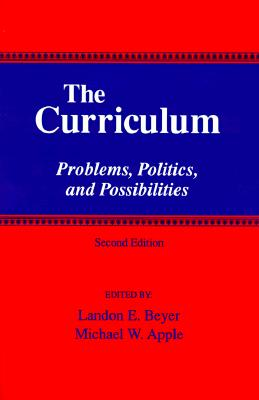 The Curriculum: Problems, Politics, and Possibilities (SUNY Series, Frontiers in Education)