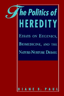 Image for The Politics of Heredity: Essays on Eugenics, Biomedicine, and the Nature-Nurture Debate (SUNY Series in Philosophy and Biology) (Suny Series, Philosophy & Biology)