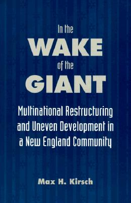 Image for In the Wake of the Giant: Multinational Restructuring and Uneven Development in a New England Community (SUNY series in the Anthropology of Work)