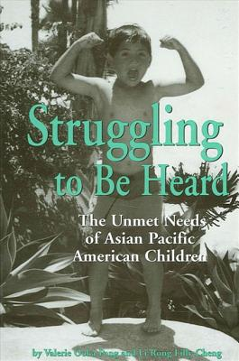 Image for Struggling To Be Heard: The Unmet Needs of Asian Pacific American Children (SUNY series, The Social Context of Education)