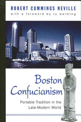 Image for Boston Confucianism: Portable Tradition in the Late-Modern World (SUNY series in Chinese Philosophy and Culture)