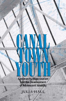 Image for Canal Town Youth: Community Organization and the Development of Adolescent Identity (SUNY series, Power, Social Identity, and Education)