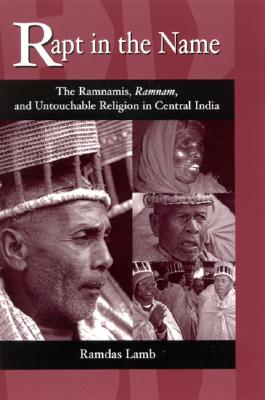 Image for Rapt in the Name: The Ramnamis, Ramnam, and Untouchable Religion in Central India