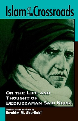 Image for Islam at the Crossroads: On the Life and Thought of Bediuzzaman Said Nursi (Suny Series in Near Eastern Studies)