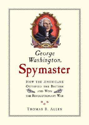 Image for George Washington, Spymaster: How the Americans Outspied the British and Won the Revolutionary War