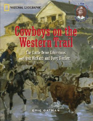 Cowboys on the Western Trail: The Cattle Drive Adventures of Joshua McNabb and Davy Bartlett (I Am American), Oatman, Eric