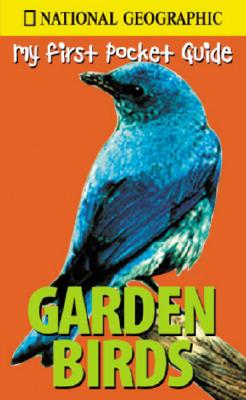 Image for National Geographic My First Pocket Guide Garden Birds (National Geographic My First Pocket Guides)