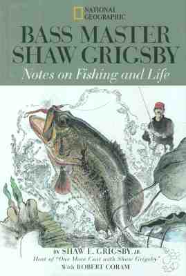 Image for Bass Master Shaw Grigsby: Notes on Fishing and Life