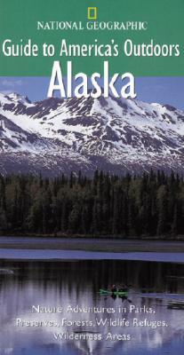 National Geographic Guide to America's Outdoors: Alaska, Nan Elliot, Tom Walker