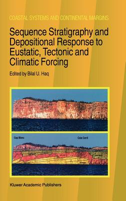 Sequence Stratigraphy and Depositional Response to Eustatic, Tectonic and Climatic Forcing (Coastal Systems and Continental Margins)