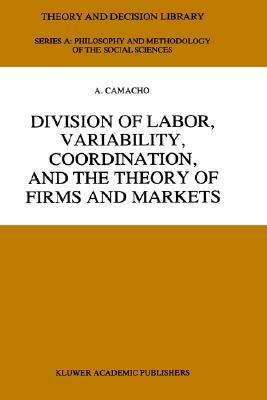 Image for Division of Labor, Variability, Coordination, and the Theory of Firms and Markets (Theory and Decision Library A:)