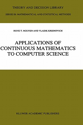 Applications of Continuous Mathematics to Computer Science (Theory and Decision Library B), Hung T. Nguyen; Kreinovich, V.