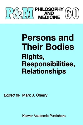 Image for Persons and Their Bodies: Rights, Responsibilities, Relationships (Philosophy and Medicine)