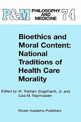 Image for Bioethics and Moral Content: National Traditions of Health Care Morality: Papers dedicated in tribute to Kazumasa Hoshino (Philosophy and Medicine (74))