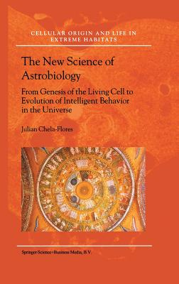 Image for The New Science of Astrobiology: From Genesis of the Living Cell to Evolution of Intelligent Behaviour in the Universe (Cellular Origin, Life in Extreme Habitats and Astrobiology)
