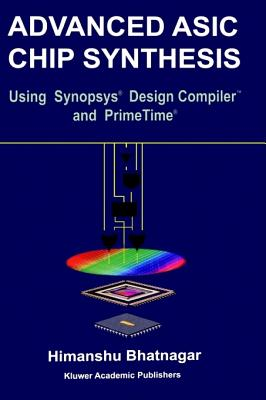 Image for ADVANCED ASIC CHIP SYNTHESIS: USING SYNOPSYS DESIGN COMPILER AND PRIMETIME