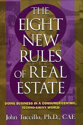 Image for 8 New Rules of Real Estate: Doing Business In A Consumer Centric, Techno Savvy World