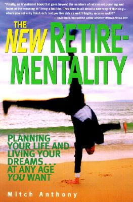 Image for The New Retire-Mentality: Planning Your Life and Living Your Dreams . . . at Any Age You Want