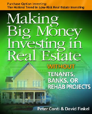 Making Big Money Investing in Real Estate: Without Tenants, Banks, or Rehab Projects, Conti, Peter; Finkel, David
