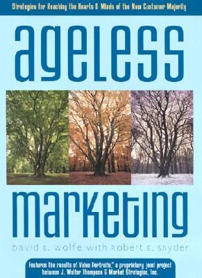 Image for Ageless Marketing: Strategies for Reaching the Hearts and Minds of the New Customer Majority