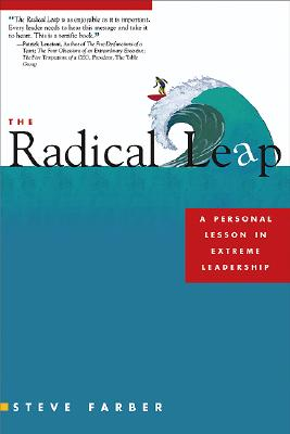 The Radical Leap: A Personal Lesson in Extreme Leadership, Farber, Steve