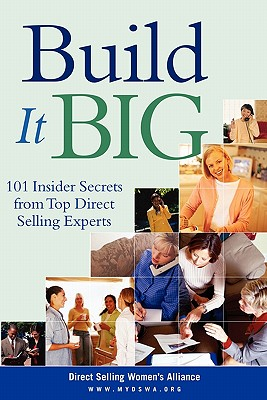 Build It Big: 101 Insider Secrets from Top Direct Selling Experts, Womens alliance (dswa), Direct selling