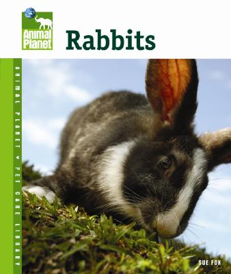 Rabbits (Animal Planet� Pet Care Library), Fox, Sue