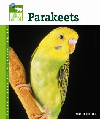 Parakeets (Animal Planet Pet Care Library), Nikki Moustaki