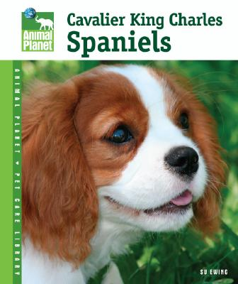Cavalier King Charles Spaniels (Animal Planet� Pet Care Library), Ewing, Susan M.
