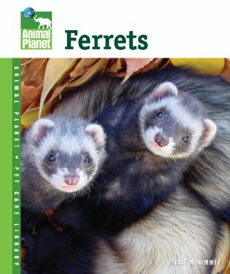 "Ferrets (Animal Planet Pet Care Library), ""Mckimmey, Vickie"""