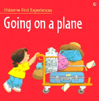 Image for GOING ON A PLANE USBORNE FIRST EXPERIENCES