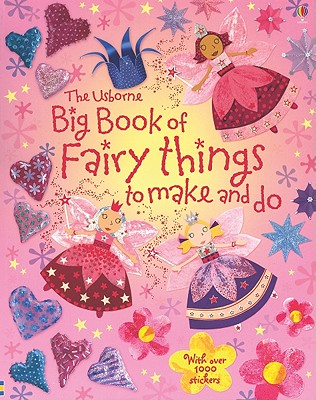 Image for The Usborne Big Book of Fairy Things to Make and Do: With over 1000 Stickers (Usborne Activities)