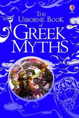 The Usborne Book of Greek Myths, Anna Milbourne, Louie Stowell