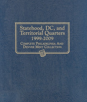 Image for Statehood, DC, and Territorial Quarters 1999-2009: Complete Philadelphia and Denver Mint Collection