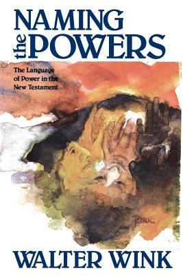 Naming the Powers: The Language of Power in the New Testament, Wink, Walter