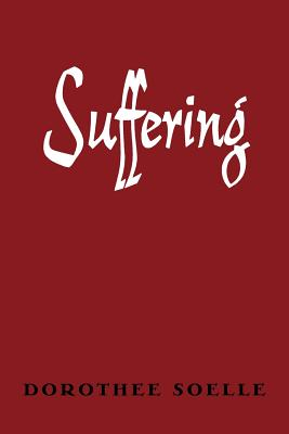 Suffering, Soelle, Dorothee; Kalin, Evertt R.