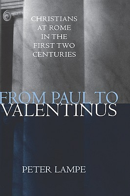 Image for From Paul to Valentinus: Christians at Rome in the First Two Centuries