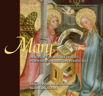 Mary: Images Of The Mother Of Jesus In Jewish And Christian Perspective, Pelikan, Jaroslav;Flusser, David;Lang, Justin