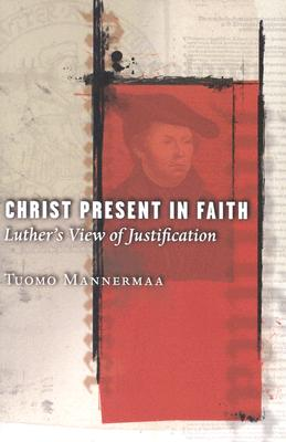 Image for Christ Present In Faith: Luther's View Of Justification