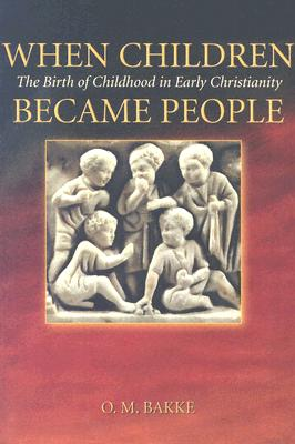 Image for When Children Became People: The Birth of Childhood in Early Christianity